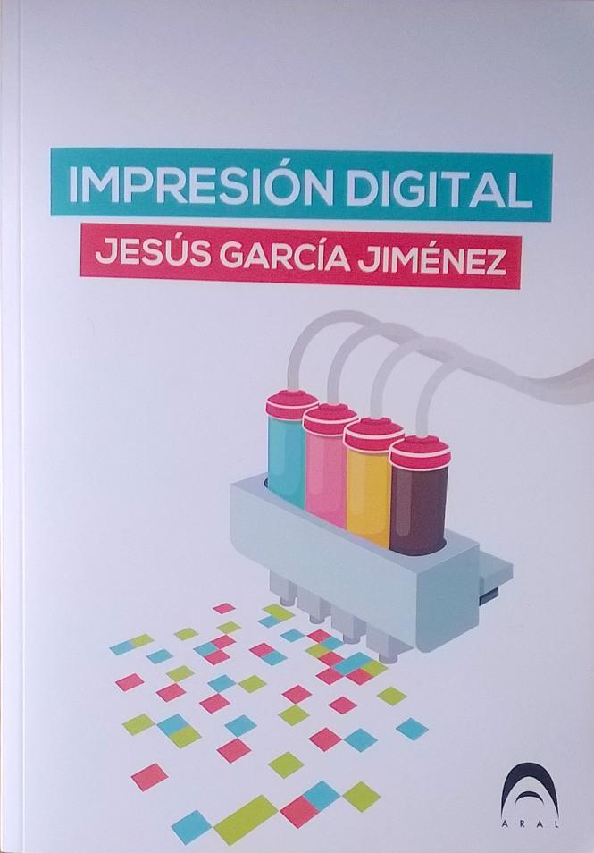 impresión digital, libro, jesús garcía jiménez, salesianos atocha, editorial aral, ciclos formativos, artes gráficas