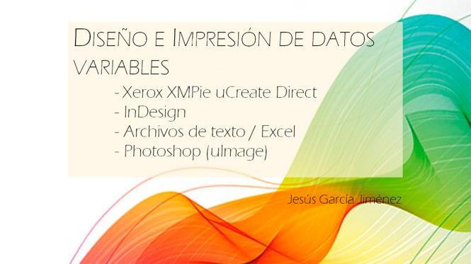 XMpie, Datos Variables, VDP, Jesús García Jiménez, Artes Gráficas, Salesianos Atocha, Xerox